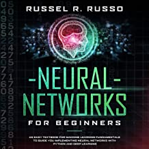 Neural Networks for Beginners: An Easy Textbook for Machine Learning Fundamentals to Guide You Implementing Neural Networks with Python and Deep Learning (Artificial Intelligence)