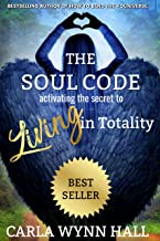 The Soul Code: Activating the Secret to Living in Totality