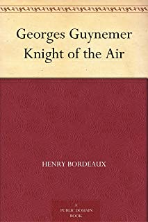 Georges Guynemer Knight of the Air