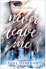 Never Leave Me (Waters of Time Book #2) Kindle Edition
