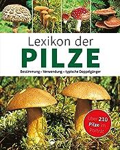 Lexikon der Pilze: Bestimmung, Verwendung, typische Doppelg�