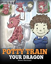 Potty Train Your Dragon: How to Potty Train Your Dragon Who Is Scared to Poop. A Cute Children Story on How to Make Potty Training Fun and Easy. (My Dragon Books Book 1)