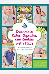 Decorate Cakes, Cupcakes, and Cookies with Kids: Techniques, Projects, and Party Plans for Teaching Kids, Teens, and Tots Kindle Edition