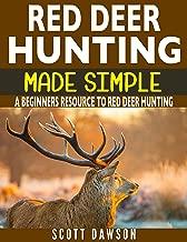 Red Deer Hunting Made Simple: A Beginners Resource To Red Deer Hunting