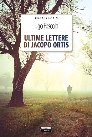 Ultime lettere di Jacopo Ortis: Ediz. integrale con note (Grandi classici)