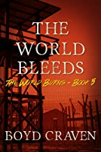The World Bleeds: A Post-Apocalyptic Story (The World Burns Book 5)
