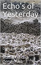 Echo's of Yesterday: Dark poetry continued