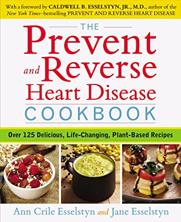 The Prevent and Reverse Heart Disease Cookbook: Over 125 Delicious, Life-Changing, Plant-Based Recipes (English Edition)