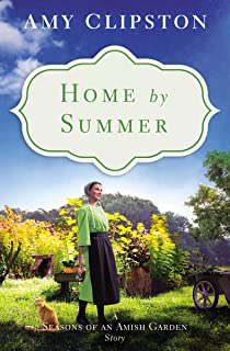 Home by Summer: A Seasons of an Amish Garden Story