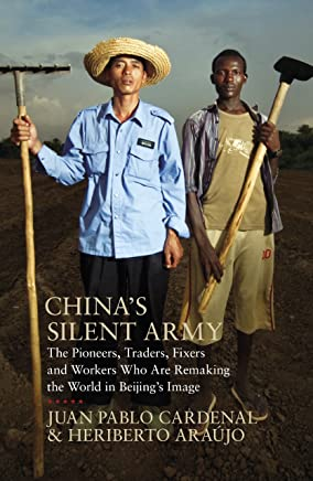 China's Silent Army: The Pioneers, Traders, Fixers and Workers Who Are Remaking the World in Beijing's Image (English Edition)