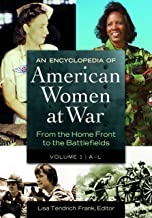 An Encyclopedia of American Women at War [2 volumes]: From the Home Front to the Battlefields