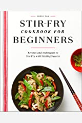 Stir-Fry Cookbook for Beginners: Recipes and Techniques to Stir-Fry with Sizzling Success Kindle Edition