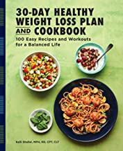 The 30-Day Healthy Weight Loss Plan and Cookbook: 100 Easy Recipes and Workouts for a Balanced Life