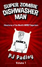 Super Zombie Dishwasher Man: Adventures of the World's WORST Superhero (The Adventures of Super Zombie Dishwasher Man Book 1)
