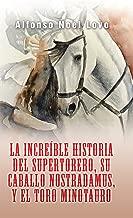La Increíble Historia Del Supertorero, Su Caballo Nostradamus Y El Toro Minotauro (Spanish Edition)