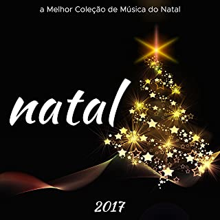 Natal 2017 - a Melhor Coleção de Música do Natal Tradicional