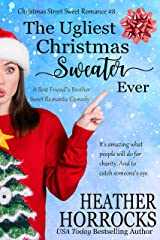 The Ugliest Christmas Sweater Ever (A Best Friend's Brother Romantic Comedy): Christmas Street Sweet Romance #8 (Christmas Street Sweet Romances) Kindle Edition