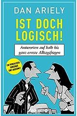Ist doch logisch!: Antworten auf halb bis ganz ernste Alltagsfragen (German Edition) Kindle Edition