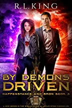 By Demons Driven: Happenstance and Bron: Book 3 (A New Urban Fantasy Series in the World of the Alastair Stone Chronicles)