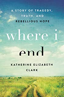 Where I End: A Story of Tragedy, Truth, and Rebellious Hope (English Edition)
