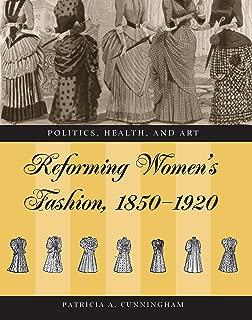 Reforming Women's Fashion, 1850-1920: Politics, Health, and Art