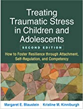 Treating Traumatic Stress in Children and Adolescents, Second Edition: How to Foster Resilience through Attachment, Self-R...