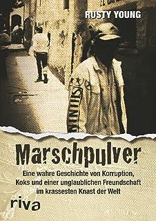 Marschpulver: Eine wahre Geschichte von Korruption, Koks und