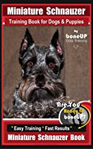 Miniature Schnauzer Training Book for Dogs and Puppies by Bone Up Dog Training: Are You Ready to Bone Up? Easy Training * Fast Results Miniature Schnauzer Book