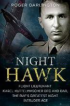 Night Hawk: Flight Lieutenant Karl Kuttelwascher DFC and Bar, the RAF's Greatest Night Intruder Ace