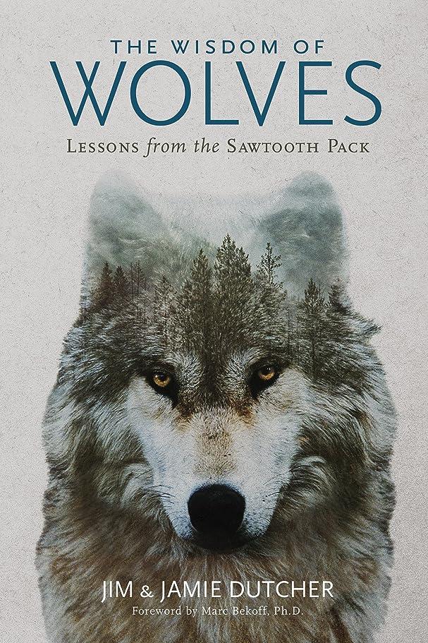 原始的な絡まる東The Wisdom of Wolves: Lessons From the Sawtooth Pack (English Edition)