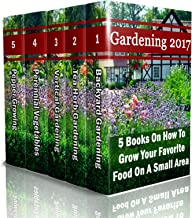 Gardening 2017: 5 Books On How To Grow Your Favorite Food On A Small Area: (Gardening Books, Herbal Tea, Better Homes Gard...