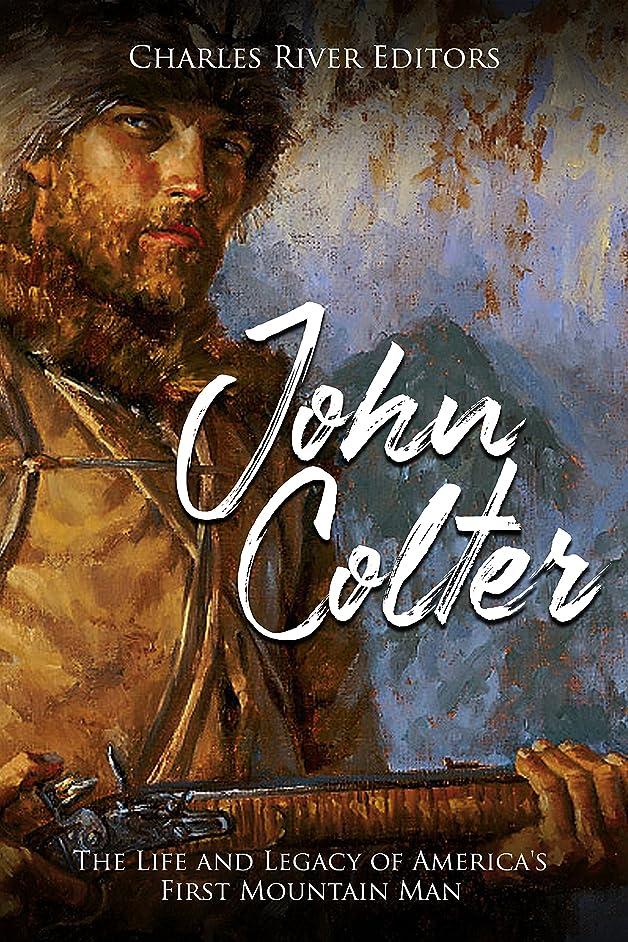 はねかける十代の若者たち銃John Colter: The Life and Legacy of America's First Mountain Man (English Edition)