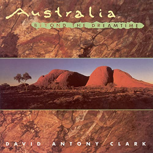 Clark, David Antony: Australia Beyond the Dreamtime