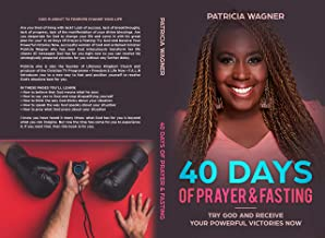 40 Days Of Prayer & Fasting: Try God and Receive Your Powerful Victories Now