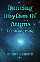 Dancing Rhythm Of Atoms: An Endearing Poetry (English Edition)