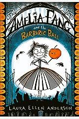 Amelia Fang and the Barbaric Ball (The Amelia Fang Series) Kindle Edition