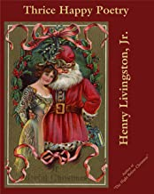 """Thrice Happy Poetry: By the Author of """"The Night Before Christmas"""""""