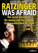 Ratzinger was afraid: The secret documents, the money and the scandals that overwhelmed the pope (Adagio) (English Edition)