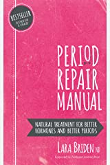 Period Repair Manual: Natural Treatment for Better Hormones and Better Periods (English Edition) Formato Kindle