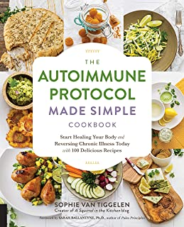 The Autoimmune Protocol Made Simple Cookbook: Start Healing Your Body and Reversing Chronic Illness Today with 100 Delicio...