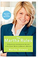 The Martha Rules: 10 Essentials for Achieving Success as You Start, Build, or Manage a Business Kindle Edition