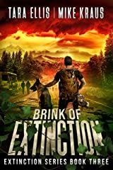 Brink of Extinction - The Extinction Series Book 3: A Thrilling Post-Apocalyptic Survival Series Kindle Edition