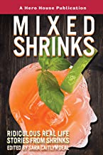 Mixed Shrinks: Ridiculous Real Life Stories from Shrinks