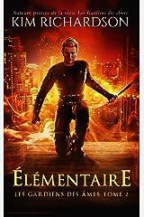 Élémentaire (Les gardiens des âmes t. 2) Format Kindle