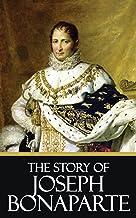 The Story of Joseph Bonaparte [Quintessential Classics] [Illustrated] (English Edition)