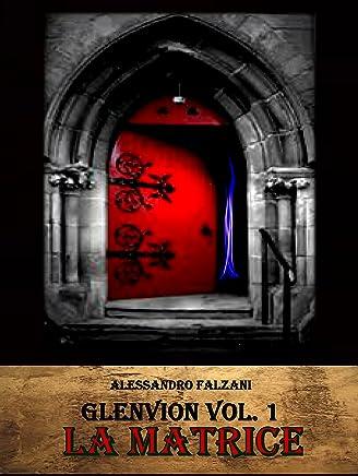 GLENVION: La Matrice. Vol. 1. (Un thriller storico dalle sfumature fantasy.)