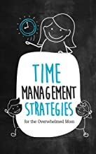 Best time management strategies for the overwhelmed mom Reviews