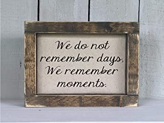 Surprising Wood Framed Fabric Print Sign Rustic Farmhouse Style Decor We Do Not Remember Days We Remember Moments Item 1042Q