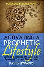 Activating a Prophetic Lifestyle: Learn to Recognize the Ways God Speaks to You and Through You