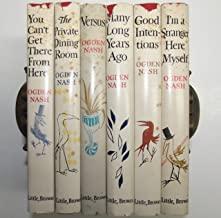 Ogden Nash 6 Volume Set: I'm a Stranger Here Myself; Good Intentions; Many Long Years Ago; Versus; The Private Dining Room; You Can't Get There From Here